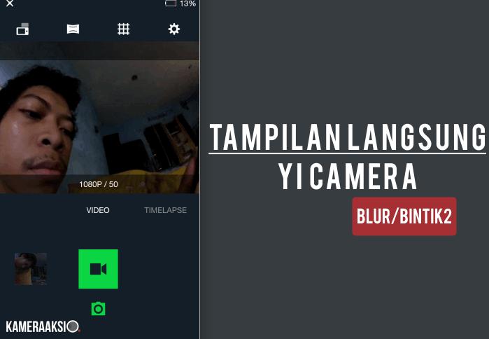 Gambar di Layar Aplikasi Blur dan Bintik Yi Camera