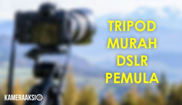 Rekomendasi Tripod Murah Untuk DSLR Camera Pemula