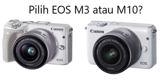 Bingung Pilih Canon EOS M10 atau EOS M3 Perbedaan M10 dan M3