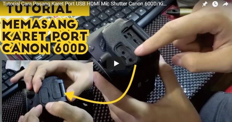 Cara Ganti Karet Port Canon DSLR 600D