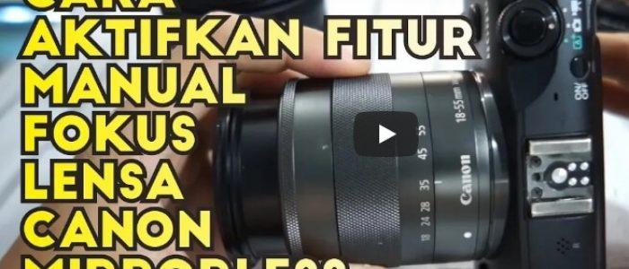 Cara Mengaktifkan Manual Fokus Pada Kamera Canon Mirrorless