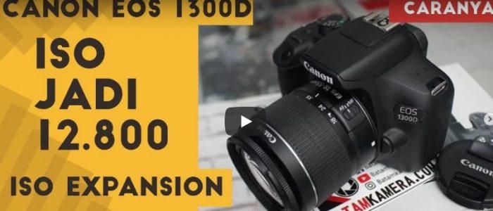Cara Meningkatkan ISO Canon EOS 1300D Jadi 12.800
