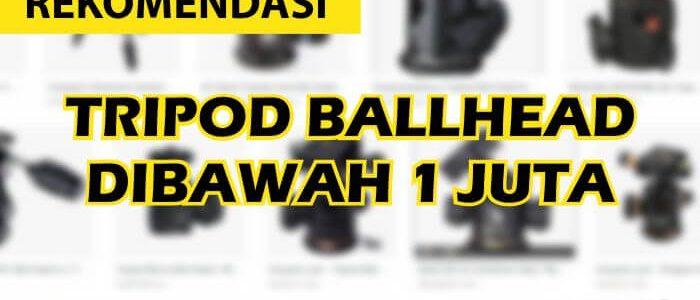 Rekomendasi Tripod Ballhead Profesional Harga dibawah 1 Juta