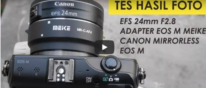 Review Adapter Meike EOS M Pake Lensa Canon EFS 24mm